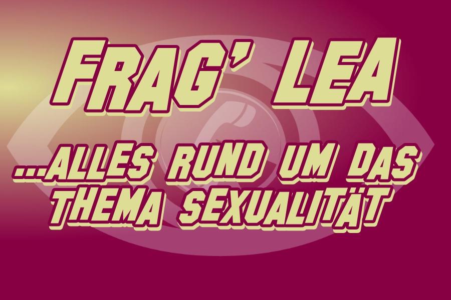 Frag` Lea - ...alles zum Thema Sex